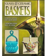 Glass & Ceramic Baskets ID  Price Guide 2001 White Book On Collecting Co... - $16.87