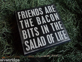 "Black Wooden Box Sign ""Friends are the bacon bits in the salad of life"""