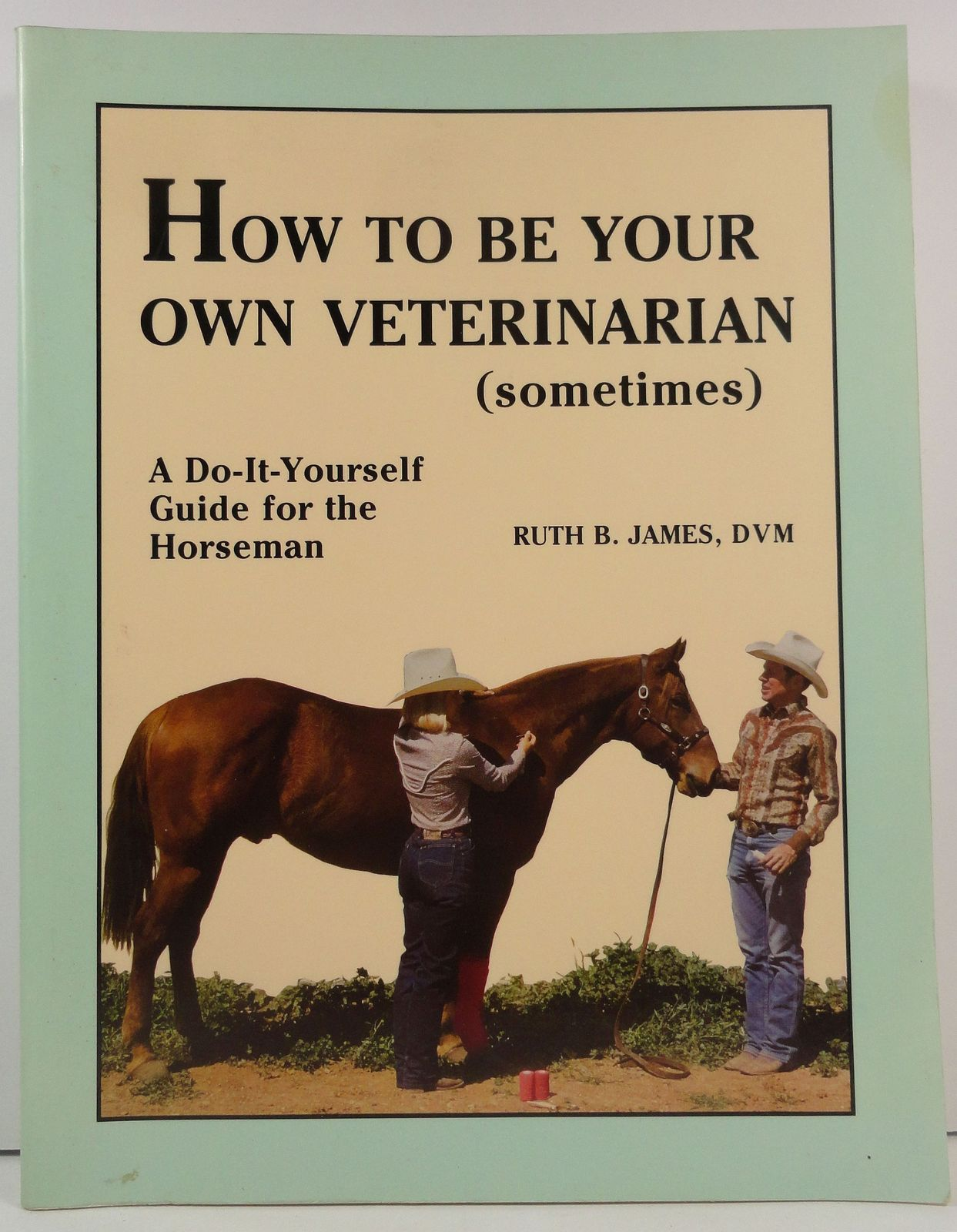 How to Be Your Own Veterinarian Sometimes by Ruth B. James