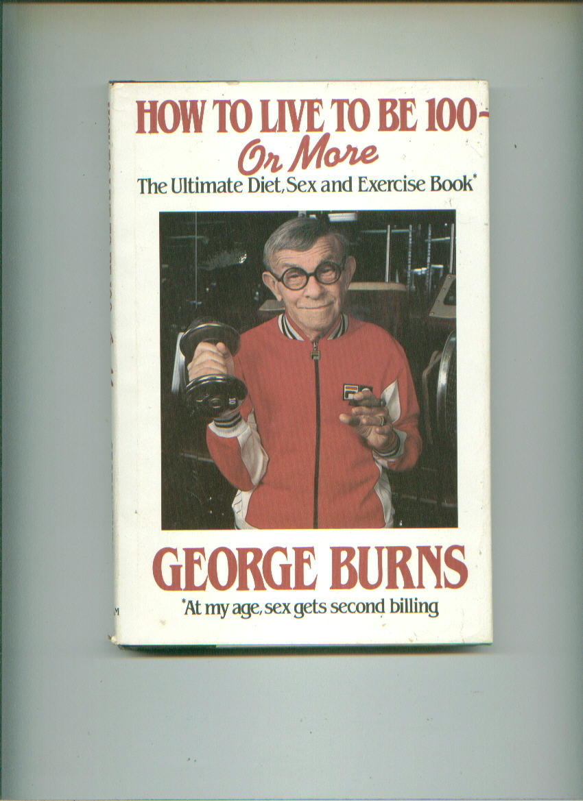 GEORGE BURNS How To Live To Be 100 -- Or More hardcover