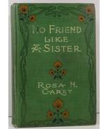 No Friend Like a Sister by Rosa Nouchette Carey 1906 - $9.99