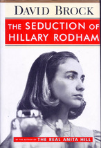 The Seduction of Hillary Rodham by David Brock Hardcover Book  - $4.00