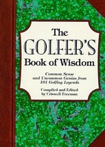 The Golfer's Book of Wisdom: Common Sense and Uncommon Genius from 101 G... - $4.95