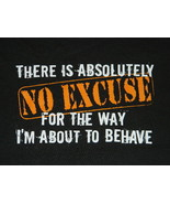 There Is Absolutely NO EXCUSE For The Way I'm About To Behave Humor T-Sh... - $14.50