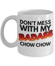"""Badass Chow Chow Mug """"Funny Chow Chow Coffee Mug - Don't Mess With My Badass Cho - $14.95"""