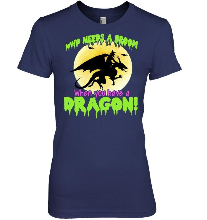 Funny Needs A Broom Halloween Witch On Dragon Sweat Shirt