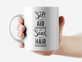 Salt in the air Sand in my hair Mug Funny Rude Quote Coffee Mug Cup Q342 - £6.23 GBP+