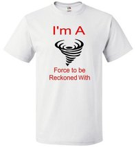 I'm A Force to be Reckoned With Men's or Women's Short Sleeve Shirts - $20.75+