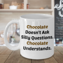 Funny Chocolate Understands 11oz Mug Novelty Ceramic Coffe Tea Cup Ideal Gift - $14.95