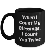 When I Count My Blessings 110Z Mug Novelty Ceramic Coffe Tea Cup Ideal Gift - $19.95