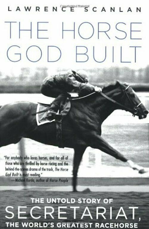 The Horse God Built : Secretariat, the World's Greatest Racehorse : Scanlan :New