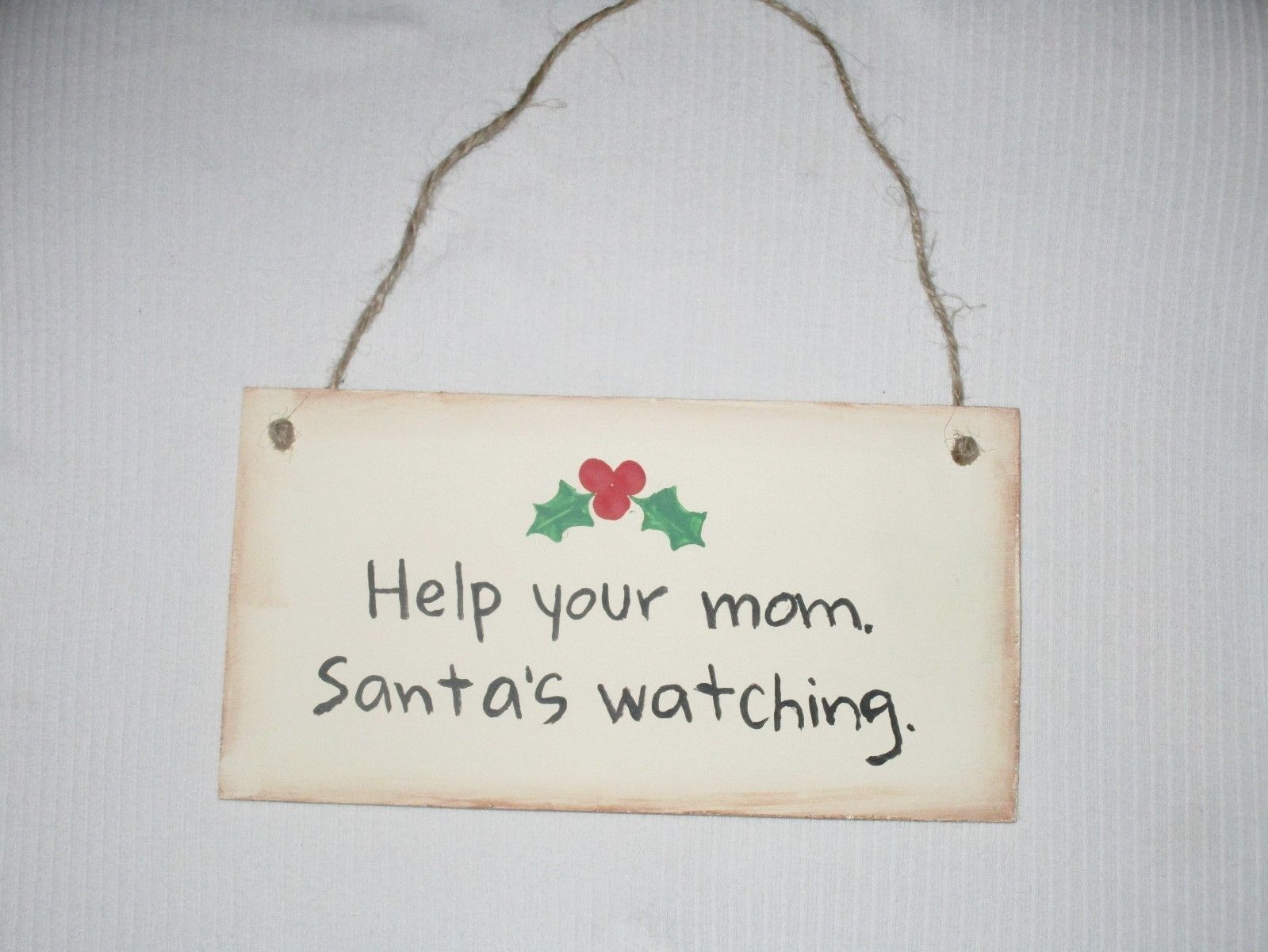 Help Your Mom Santa's Watching Sign Rustic Primitive Made In USA Funny