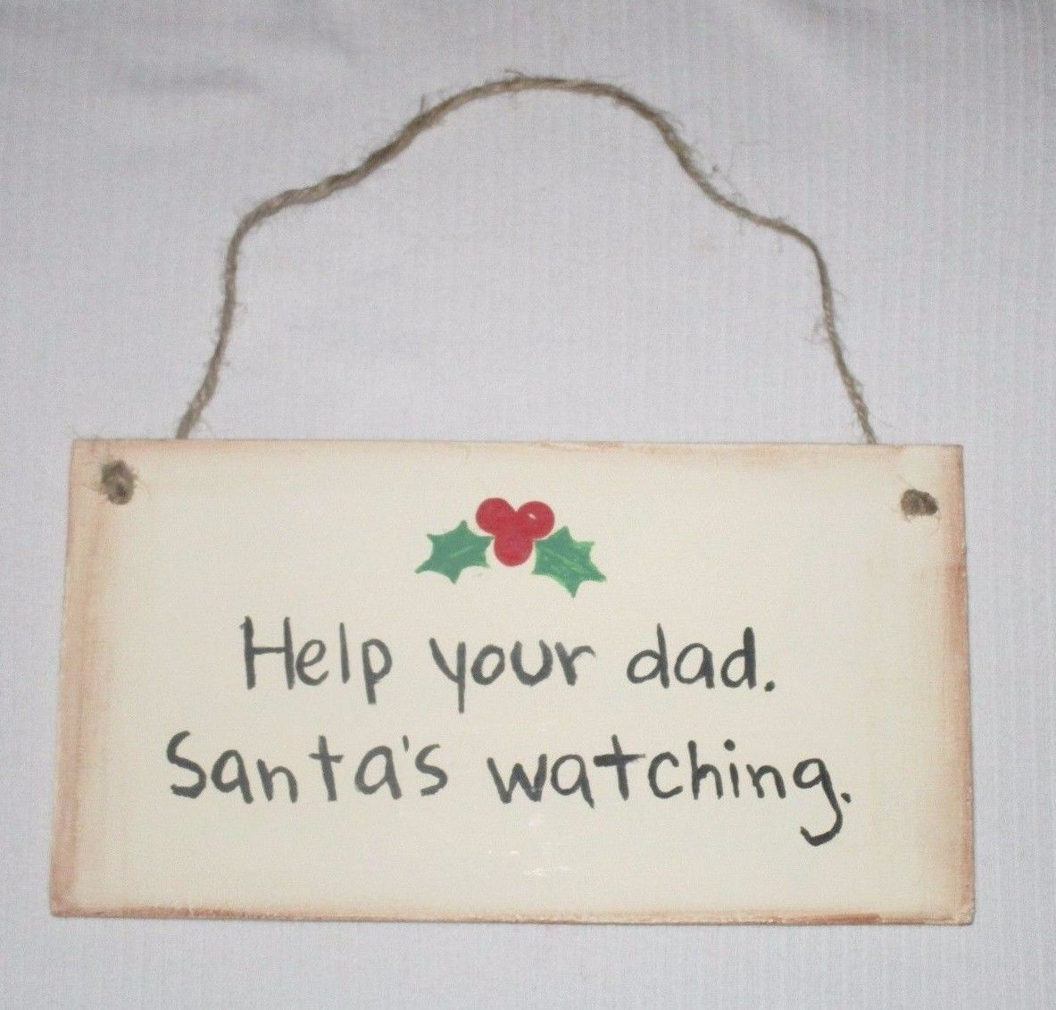 Help Your Dad Santa's Watching Sign Rustic Primitive Made In USA Funny