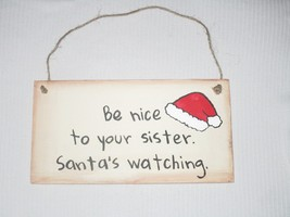 Be Nice To Your Sister Santa's Watching Sign Rustic Primitive Made In USA Funny