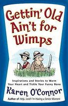 Gettin' Old Ain't for Wimps: Inspirations and Stories to Warm Your Heart... - $5.51