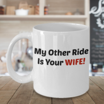 Funny My Other Ride Is Your Wife 110Z Mug Novelty Ceramic Coffe Tea Cup Ideal Gi - $14.95