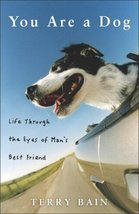 You Are a Dog: Life Through the Eyes of Man's Best Friend [Oct 19, 2004]... - $1.95