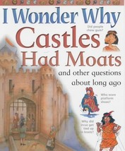 I Wonder Why Castles Had Moats and Other Questi... - $1.95