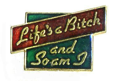 12 Pins - LIFES A BITCH AND SO AM I , life isl pin #188