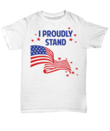 American Flag I Proudly Stand T-Shirt - Unisex Tee - $19.80+