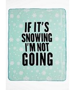 """NEW IF IT'S SNOWING I'M NOT GOING 61"""" x 50"""" PLUSH SOFT THROW CUDDLE IN B... - $19.34"""