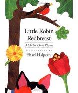 Little Robin Redbreast Mother Goose and Shari Halpern - $11.87
