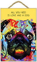"All You Need is Love and a Dog Pug Sign 7"" x 10.5"" plaque Dean Russo - $12.99"