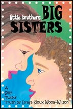 little brothers BIG SISTERS [Hardcover] Draya Sioux Woolf-Wilson - $24.26