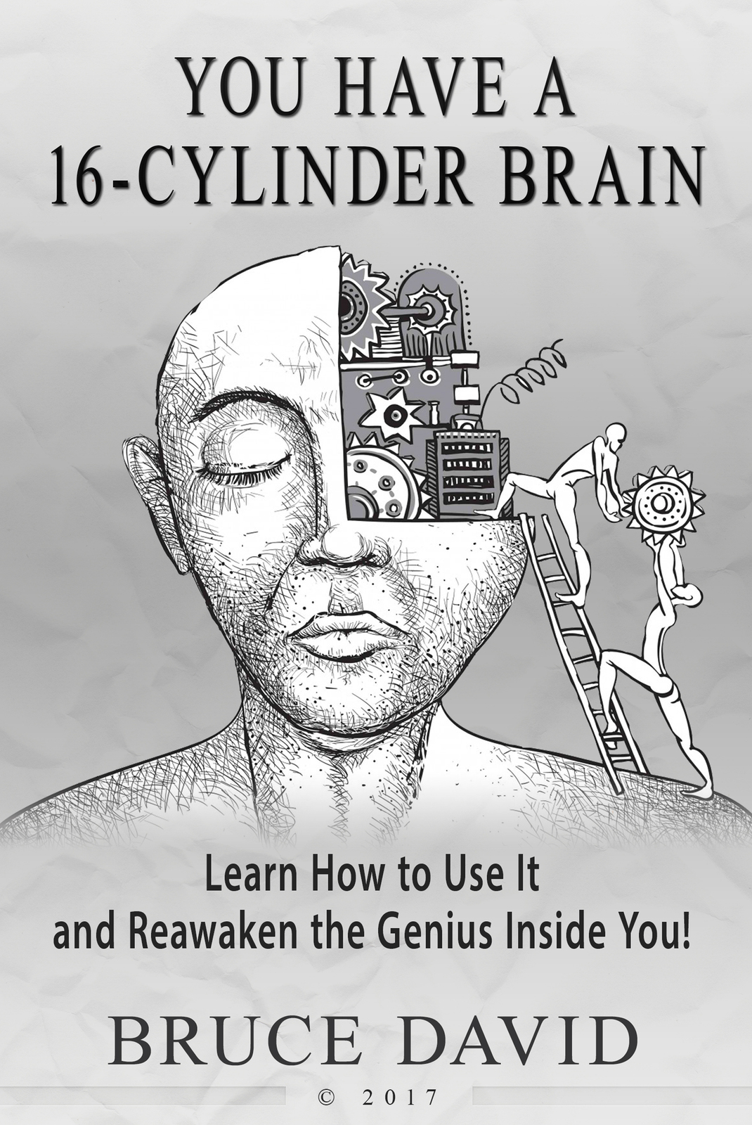 You Have a 16-Cylinder Brain-Learn How to Use it & Re-Awaken the Genius Inside