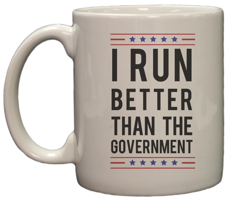 Funny Political I Run Better Than The Government 11oz Coffee Mug - $11.95