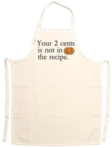 Unisex Adult Your 2 Cents Is Not In The Recipe ... - $14.95