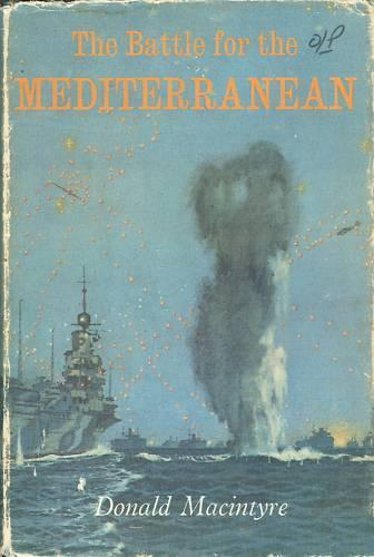 The Battle for the Mediterranean by Macintyre, Donald