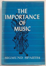 The Importance of Music Sigmund Spaeth, Signed by Author 1963 Fleet HCDJ - $19.69