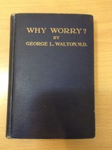 Why Worry by George L. Walton M.D. Antique Book