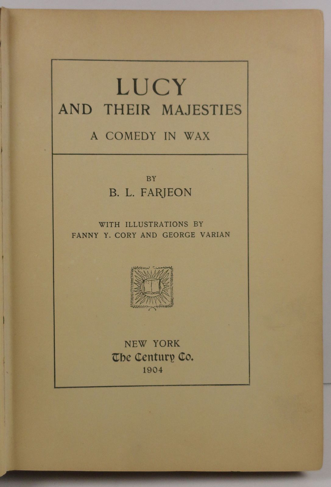 Lucy and Their Majesties A Comedy in Wax by B.L. Farjeon