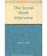 The Social Work Interview [Jul 11, 1983] Kadushin, Alfred - $4.07