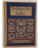 The Richest Man in Kansas by Charles M. Sheldon 1921 - $24.99