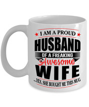 I am a Proud Husband of a Freaking Awesome Wife Novelty Gift Mug for Hus... - $13.90+