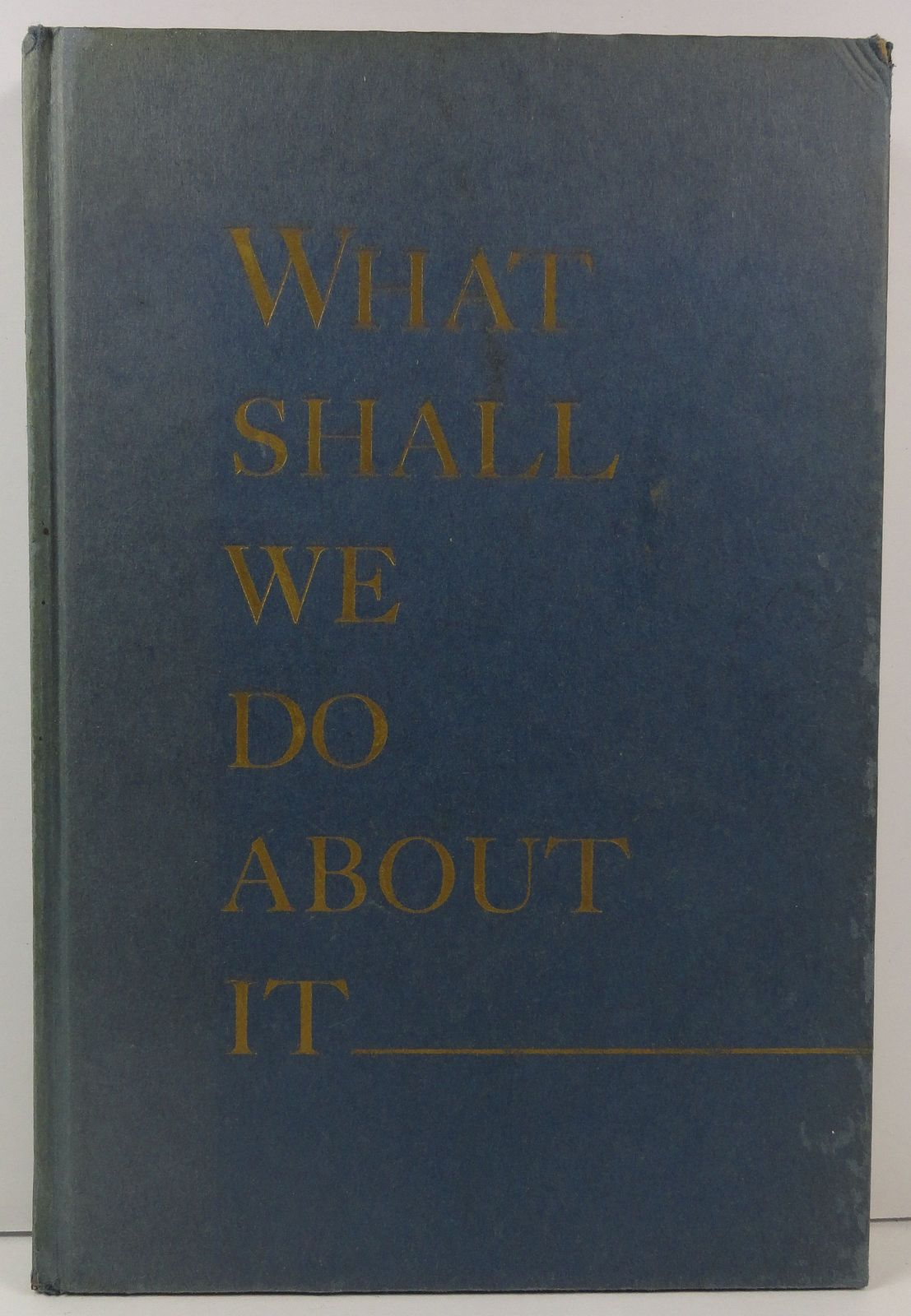 What Shall We Do About It by Everett R. Smith 1944 McFadden