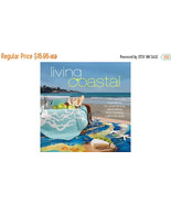 Living Coastal: Inspirations for Entertaining, Cooking and Decorating - $19.95