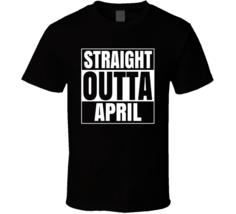 Straight Outta April Compton Style Birthday Celebration Parody T Shirt - $19.99