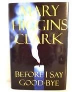 MARY HIGGINS CLARK ~BEFORE I SAY GOOD-BYE~ Hardback Book 2000 - $8.20