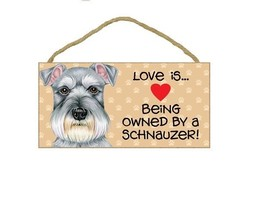 "5"" X 10"" LOVE IS BEING OWNED BY A SCHNAUZER WOO... - $12.16"