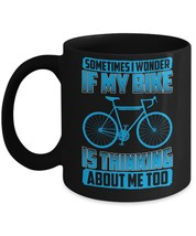 Sometimes I Wonder If My Bike Is Thinking About Me Too Home Office Coffe... - $14.65+