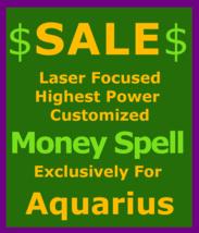 Billionaire Customized High Magick for Aquarius & Money Love Protection Spell - $119.50