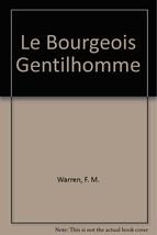 Le Bourgeois Gentilhomme [Hardcover] [Jan 01, 1899] Warren, F. M.