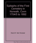 Epitaphs of the First Cemetery in Norwalk, Conn 1704/5 to 1892 [Hardcove... - $300.00