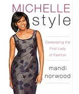 Michelle Obama Style: Celebrating the First Lady of Fashion by Mandi Nor... - $17.75