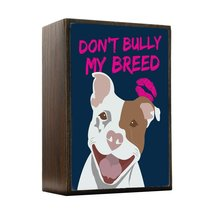 Inspired Home Don't Bully My Breed Pit Bull Box Sign Size 4x5.5 - $14.70