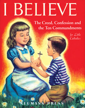 I Believe: The Creed, Confession and the Ten Commandments for Little Catholics
